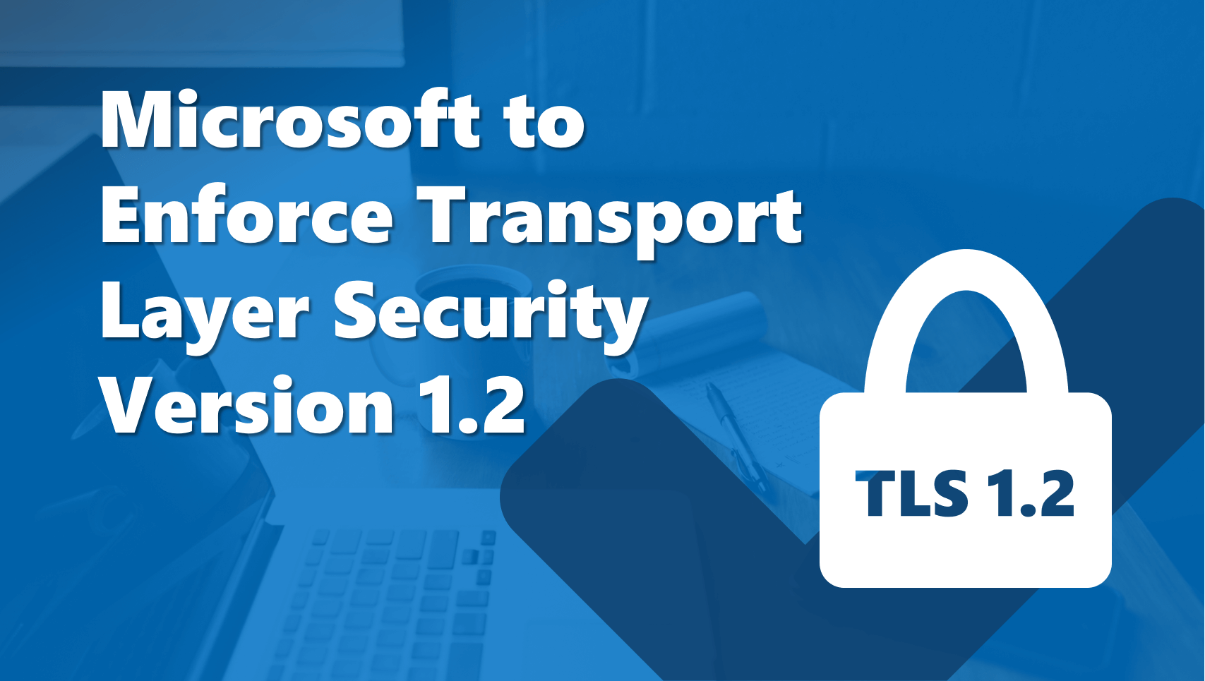 TLS 1.2 Microsoft Enforcement