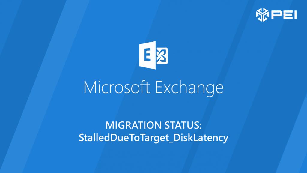 Exchange Migration StalledDueToTarget_DiskLatency